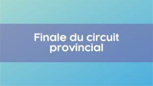 Finale circuit provincial